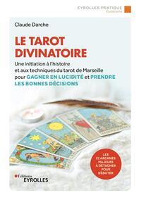 LE TAROT DIVINATOIRE - UNE INITIATION A L'HISTOIRE ET AUX TECHNIQUES DU TAROT DE MARSEILLE POUR GAGN