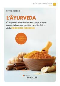 L'AYURVEDA - COMPRENDRE LES FONDEMENTS ET PRATIQUER AU QUOTIDIEN POUR PROFITER DES BIENFAITS DE LA M