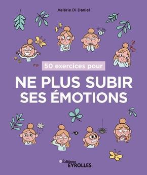 50 EXERCICES POUR NE PLUS SUBIR SES EMOTIONS