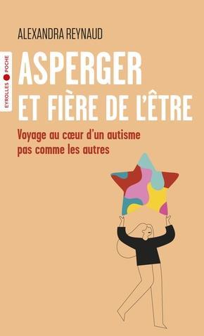 ASPERGER ET FIERE DE L'ETRE - VOYAGE AU COEUR D'UN AUTISME PAS COMME LES AUTRES