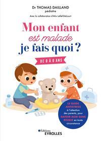 MON ENFANT EST MALADE, JE FAIS QUOI ? - DE 0 A 6 ANS / LE GUIDE ANTISTRESS A L'ATTENTION DES PARENTS