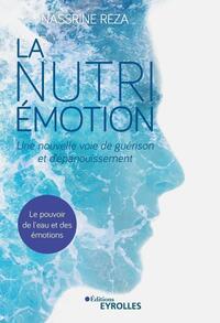 LA NUTRI-EMOTION, UNE NOUVELLE VOIE DE GUERISON ET D'EPANOUISSEMENT - LE POUVOIR DE L'EAU ET DES EMO