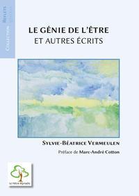 LE GENIE DE L'ETRE - ET AUTRES ECRITS. PREFACE DE MARC-ANDRE COTTON.
