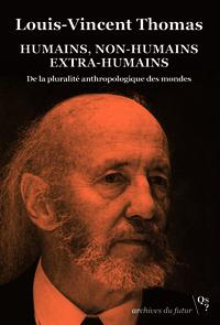 HUMAINS, NON-HUMAINS, EXTRA-HUMAINS