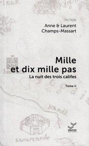 MILLE ET DIX MILLE PAS. VOLUME 2, LA NUIT DES TROIS CALIFES