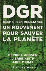 DEEP GREEN RESISTANCE. TOME 1 - UN MOUVEMENT POUR SAUVER LA PLANETE