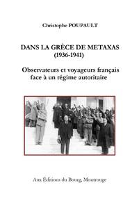 DANS LA GRECE DE METAXAS (1936-1941). OBSERVATEURS ET VOYAGEURS FRANCAIS FACE A UN REGIME AUTORITAIR