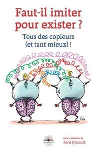 FAUT-IL IMITER POUR EXISTER ? - TOUS DES COPIEURS (ET TANT MIEUX) !