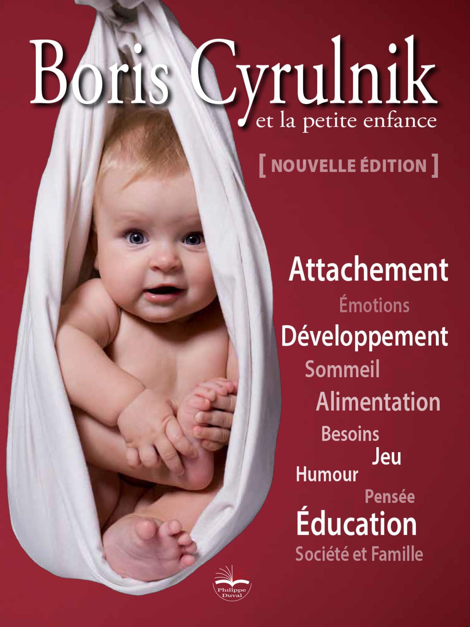 BORIS CYRULNIK ET LA PETITE ENFANCE - 2EME EDITION