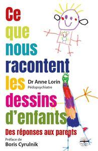 CE QUE NOUS RACONTENT LES DESSINS D'ENFANTS - DES REPONSES AUX PARENTS. PREFACE DE BORIS CYRULNIK.