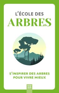 L'ECOLE DES ARBRES - S'INSPIRER DES ARBRES POUR VIVRE MIEUX