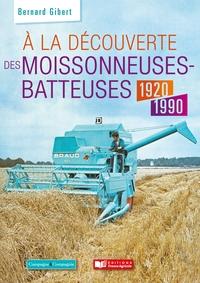 A LA DECOUVERTE DES MOISSONNEUSES-BATTEUSES 1920 - 2000