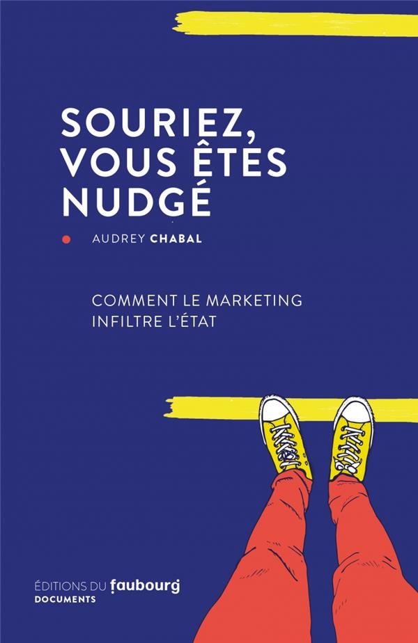 Souriez, vous etes nudge - comment le marketing infiltre l'e
