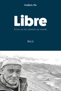 LIBRE - ECRIRE SUR LES CHEMINS DU MONDE