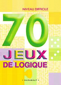 70 JEUX DE LOGIQUE - NIVEAU DIFFICILE