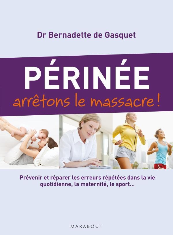 PERINEE ARRETONS LE MASSACRE ! - PREVENIR ET REPARER LES ERREURS REPETEES DANS LA VIE QUOTIDIENNE, L