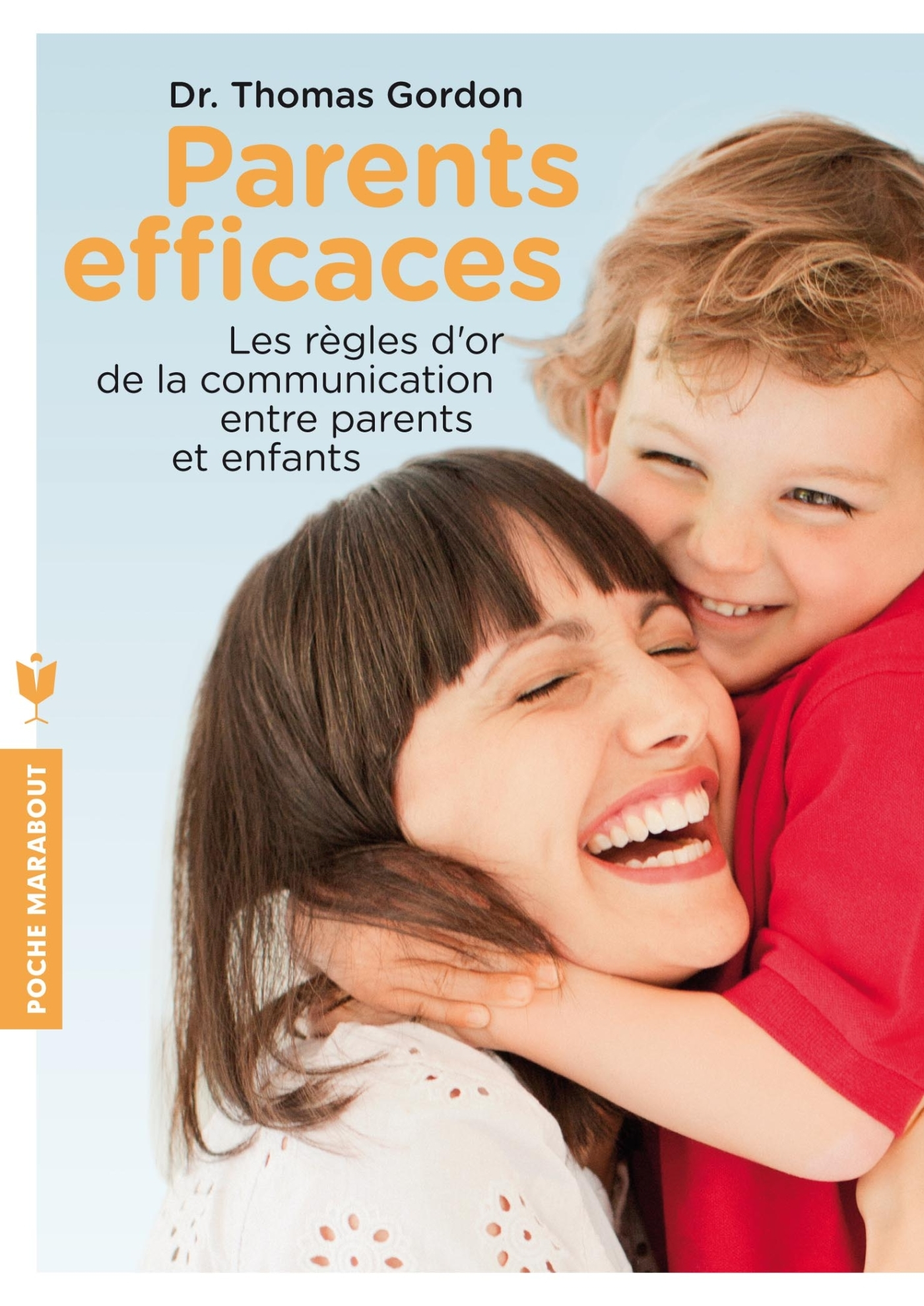 PARENTS EFFICACES - LES REGLES D'OR DE LA COMMUNICATION ENTRE PARENTS ET ENFANTS