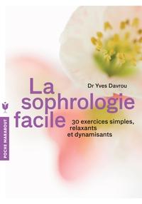 LA SOPHROLOGIE FACILE - 30 EXERCICES SIMPLES, RELAXANTS ET DYNAMISANTS