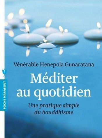 MEDITER AU QUOTIDIEN - UNE PRATIQUE SIMPLE DU BOUDDHISME