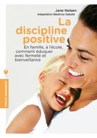LA DISCIPLINE POSITIVE - EN FAMILLE, A L'ECOLE, COMMENT EDUQUER AVEC FERMETE ET BIENVEILLANCE