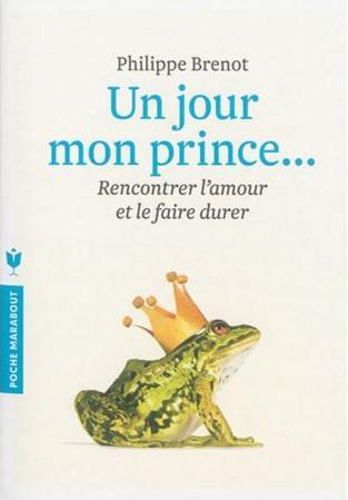 UN JOUR MON PRINCE VIENDRA - RENCONTRER L'AMOUR ET LE FAIRE DURER