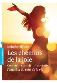 LES CHEMINS DE LA JOIE - COMMENT CULTIVER AU QUOTIDIEN L EMOTION DU SENS DE LA VIE