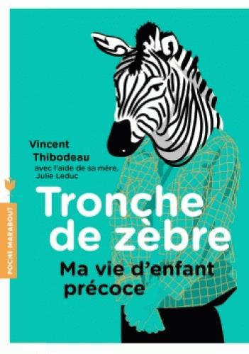TRONCHE DE ZEBRE - MA VIE D'ENFANT PRECOCE