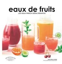 EAUX DE FRUITS - LES AGUA FRESCA DESALTERANTES