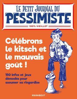 LE PETIT JOURNAL DU PESSIMISTE : CELEBRONS LE KITSCH ET LE MAUVAIS GOUT