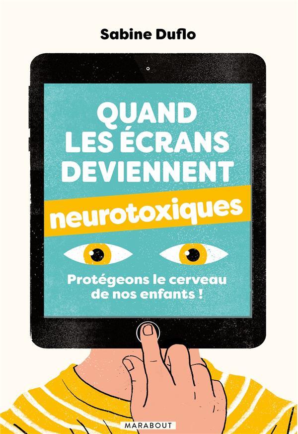 QUAND LES ECRANS DEVIENNENT NEUROTOXIQUES - PROTEGEONS LE CERVEAU DE NOS ENFANTS !