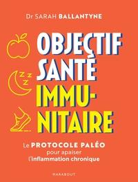 OBJECTIF SANTE IMMUNITAIRE - LE PROTOCOLE PALEO POUR APAISER L INFLAMMATION CHRONIQUE