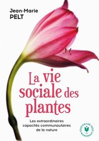 LA VIE SOCIALE DES PLANTES - LES EXTRAORDINAIRES CAPACITES COMMUNAUTAIRES DE LA NATURE