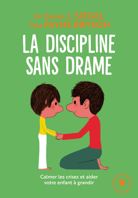 LA DISCIPLINE SANS DRAME - CALMER LES CRISES ET AIDER VOTRE ENFANT A GRANDIR