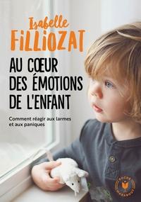 AU COEUR DES EMOTIONS DE L'ENFANT - COMMENT REAGIR AUX LARMES ET AUX PANIQUES