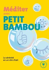 MEDITER AVEC PETIT BAMBOU - LA SERENITE EN UN CLIN D'OEIL