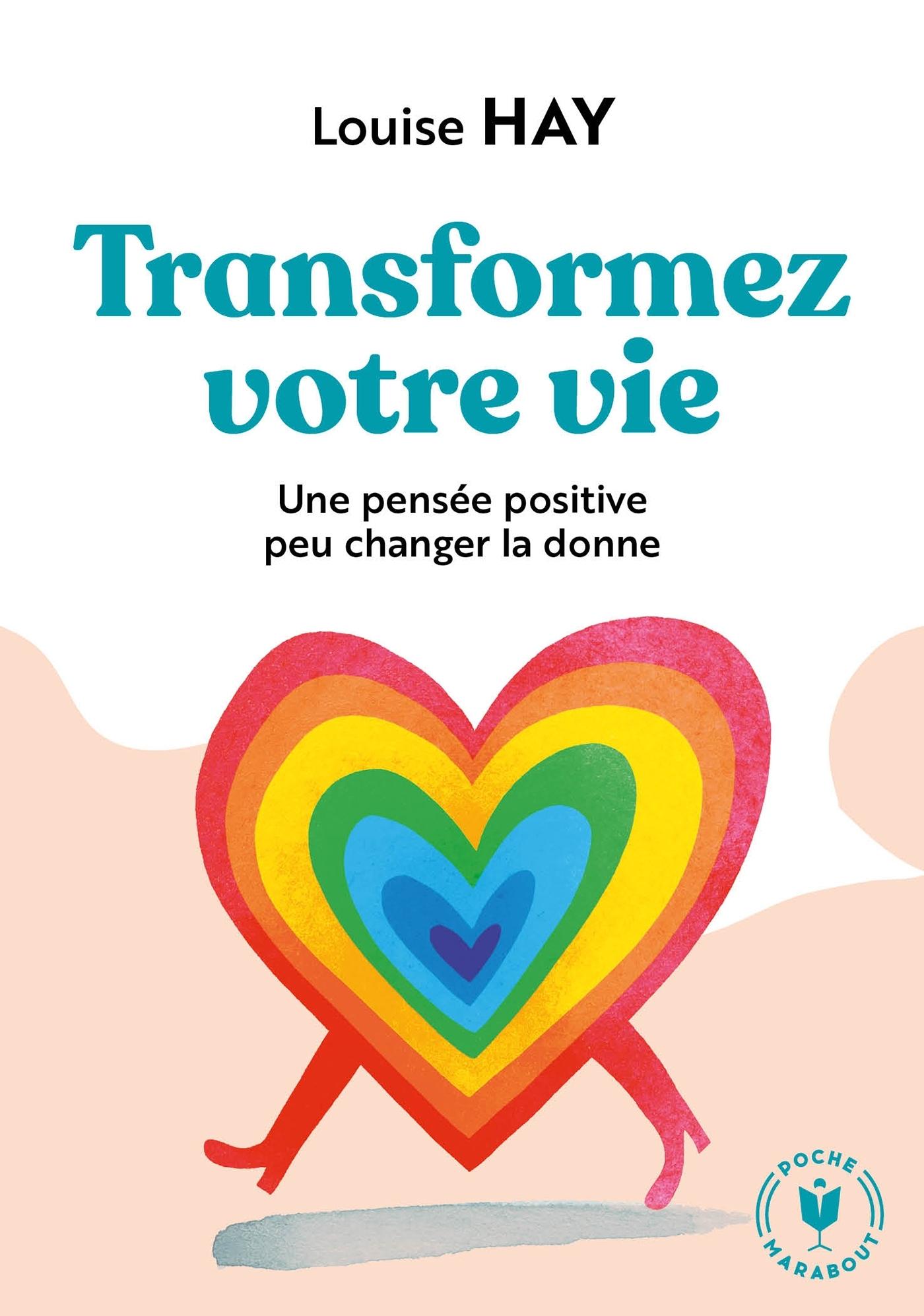 TRANFORMEZ VOTRE VIE - UNE PENSEE POSITIVE PEUT CHANGER LA DONNE