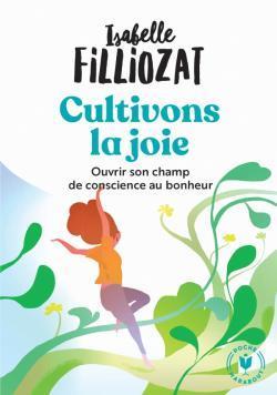 CULTIVONS LA JOIE - OUVRIR SON CHAMP DE CONSCIENCE AU BONHEUR