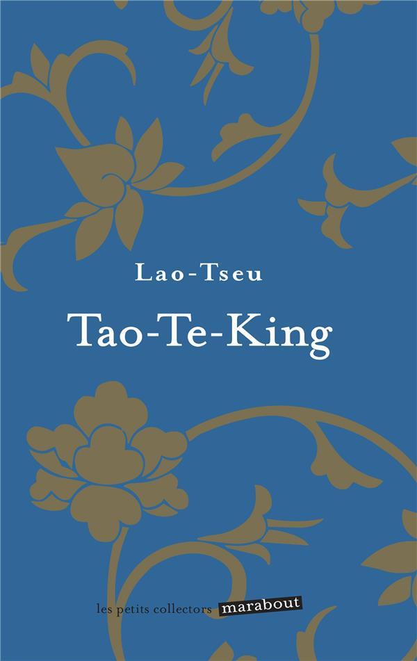 TAO TE KING - LE LIVRE DE LA VOIE ET DE LA VERTU
