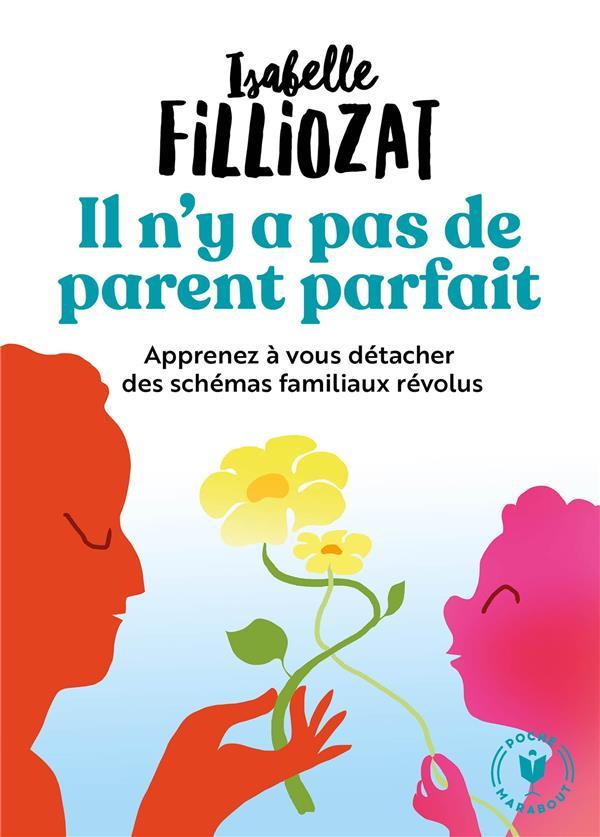 IL N'Y A PAS DE PARENT PARFAIT - APPRENEZ A VOUS DETACHER DES SCHEMAS FAMILIAUX REVOLUS