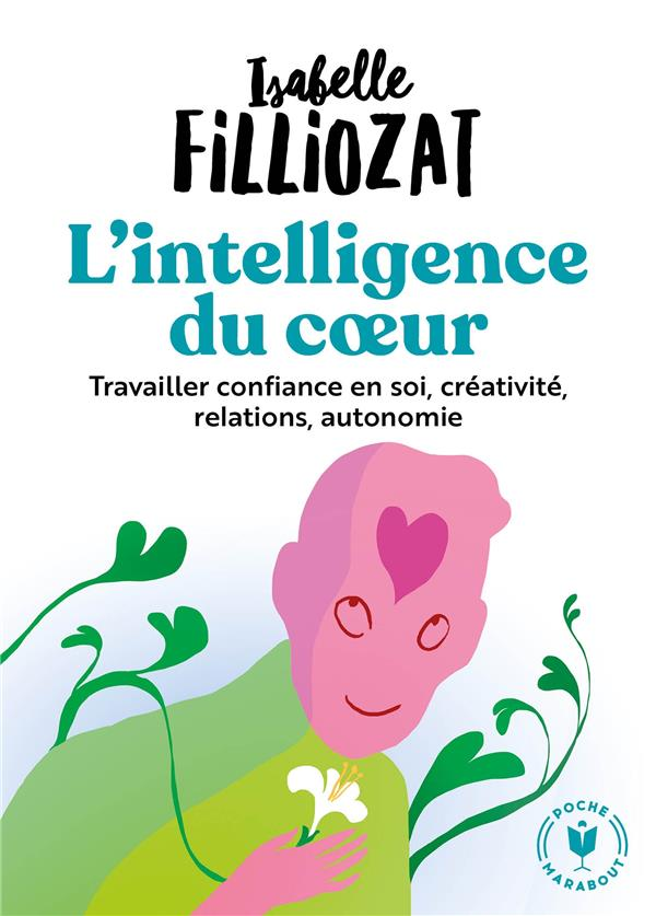 L'INTELLIGENCE DU COEUR - TRAVAILLER CONFIANCE EN SOI, CREATIVITE, RELATIONS, AUTONOMIE