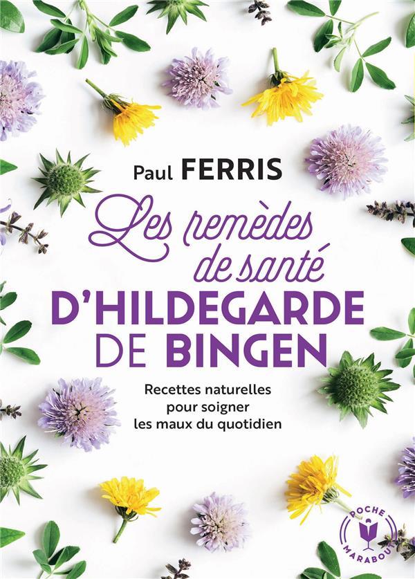 LES REMEDES DE SANTE D'HILDEGARDE DE BINGEN - NOUVELLE EDITION - RECETTES NATURELLES POUR SOIGNER LE