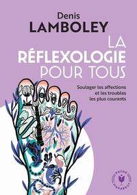 LA REFLEXOLOGIE POUR TOUS - SOULAGER LES AFFECTIONS ET LES TROUBLES LES PLUS COURANTS