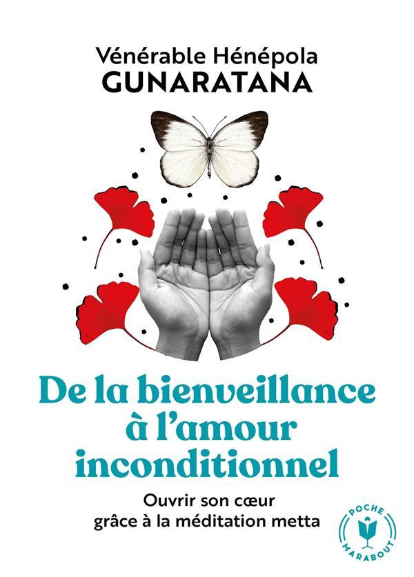 DE LA BIENVEILLANCE A L'AMOUR INCONDITIONNEL - OUVRIR SON C UR GRACE A LA MEDITATION METTA