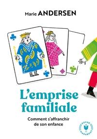 L'EMPRISE FAMILIALE - COMMENT S AFFRANCHIR DE SON ENFANCE