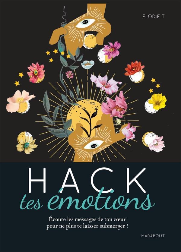 HACK TES EMOTIONS - ECOUTE LES MESSAGES DE TON COEUR POUR NE PLUS TE LAISSER SUBMERGER !