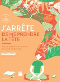 J'ARRETE DE ME PRENDRE LA TETE - AVEC 25 AUDIOS DE MEDITATION DE PLEINE CONSCIENCE