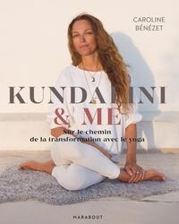 KUNDALINI & ME - SUR LE CHEMIN DE LA TRANSFORMATION AVEC LE YOGA