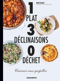 1 PLAT 3 DECLINAISONS 0 DECHET - CUISINER SANS GASPILLER