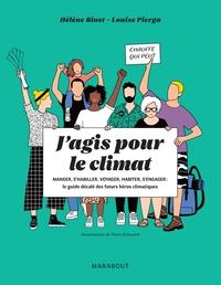 J'AGIS POUR LE CLIMAT - MANGER, S'HABILLER, VOYAGER, HABITER, S'ENGAGER : LE GUIDE DECALE DES FUTURS