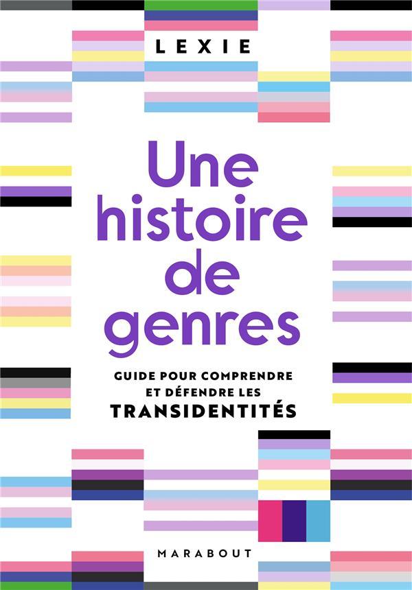 Une histoire de genres - guide pour comprendre et defendre les transidentites
